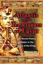 Atlantis and the Ten Plagues of Egypt: The Secret History Hidden in the Valley o
