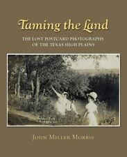 Clayton Wheat Williams Texas Life: Taming the Land : The Lost Postcard Photographs of the Texas High Plains 12 by John Miller Morris (2009, Hardcover)