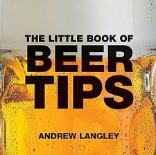 The Little Book of Beer Tips (Little Books of Tips), Langley, Andrew, 1904573479