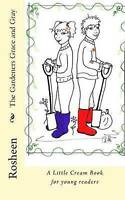 The Gardeners Grace and Gray: A Little Cream Book for young readers by Rosheen
