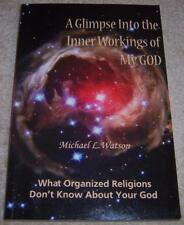 A Glimpse Into the Inner Workings of My God: What Organized Religions Don't Know