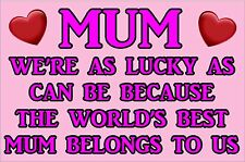 WE'RE LUCKY AS CAN BE WORLD'S BEST MUM BELONGS TO US Laminated Sign Ideal Gift