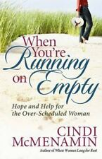When You're Running on Empty : Hope and Help for the over-Scheduled Woman by...