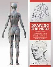 Drawing the Nude : Structure, Anatomy and Observation by Stuart Elliot (2015,...