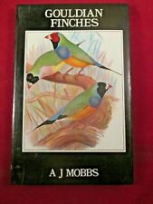 GOULDIAN FINCHES: THEIR CARE AND BREEDING (CAGE & AVIARY) By A.j. Mobbs