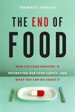 The End of Food: How the Food Industry Is Destroying Our Food Supply-And What
