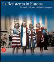 La Resistenza in Europa. Le radici di una coscienza comune - R. Guerri - Nuovo!