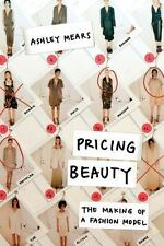 Pricing Beauty: The Making of a Fashion Model by Mears, Ashley - Pre Owned