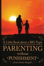Parenting Without Punishment : A Little Book about a BIG Topic by Emily...