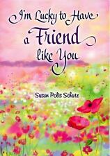 I'm Lucky to Have a Friend Like You by Susan Polis Schutz (2015, Hardcover)