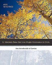 El Sendero para Ser una Mujer Visionaria de Dios : Una Introducción al Camino...