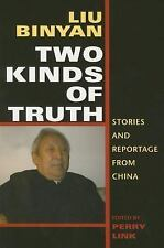 Two Kinds of Truth : Stories and Reportage from China by Binyan Liu (2006,...