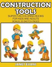 Construction Tools: Super Fun Coloring Books for Kids and Adults (Bonus: 20 Sket