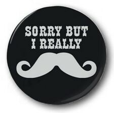 "SORRY BUT I REALLY MOUSTACHE - 25mm 1"" Button Badge - Novelty Cute Mustache Tash"