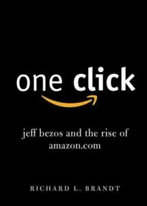 One Click : Jeff Bezos and the Rise of Amazon. com by Richard L. Brandt