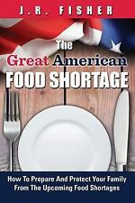 Great American Food Shortage: How To Prepare And Protect Your Family From The Up