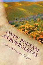 Onde Pousam As Borboletas : O Voo Pela Poesia by Andrea Lopes (2013,...