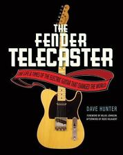 The Fender Telecaster: The Life and Times of the Electric Guitar That Changed th