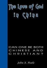 The Love of God in China : Can One Be Both Chinese and Christian? by John...