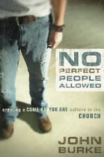 No Perfect People Allowed : Creating a Come as You Are Culture in the Church by