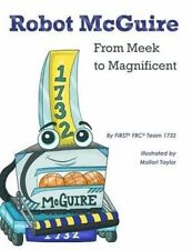 Robot McGuire: From Meek to Magnificent by First Frc Team 1732 -Paperback