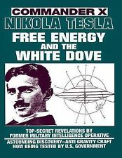 Nikola Tesla : Free Energy and the White Dove by Commander X (1992, Paperback)