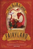 The Girl Who Circumnavigated Fairyland in a Ship of Her Own Making [Fairyland, 1