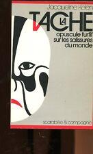 LA TACHE de Jacqueline KELEN OPUSCULE FURTIF SUR LES SALISSURES DU MONDE 1984