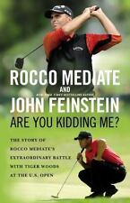 Are You Kidding Me? : The Story of Rocco Mediate's Extraordinary Battle with Ti…