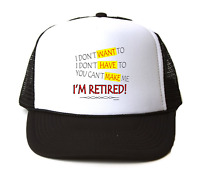 Trucker Hat Cap Foam Mesh I Don't Want To Have You Can't Make Me Retired