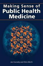 Making Sense of Public Health Medicine,Jim Connelly, Chris Worth