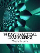 78 Days Practical Transurfing : Based on the Work of Vadim Zeland: By Zeland,...