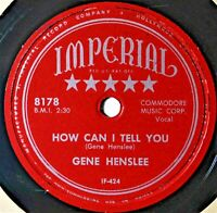 78 RPM Gene Henslee How Can I Tell You - What Will You Do  -Extra 78's Ship Free