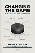 Changing the Game : A History of NHL Expansion (2014, Paperback)