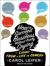 How to Succeed in Business Without Really Crying 2014 by Leifer, Car . EXLIBRARY
