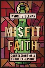 Misfit Faith: Confessions of a Drunk Ex-Pastor-ExLibrary