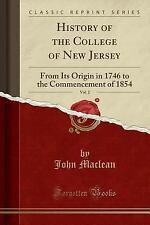 History of the College of New Jersey, Vol. 2: From Its Origin in 1746 to the Com