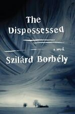 The Dispossessed: A Novel by Borbely, Szilard