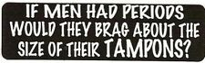 Motorcycle Sticker for Helmets or toolbox #667 If men had periods would they bra