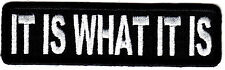 """IT IS WHAT IT IS"" PATCH - SAYING - WORDS -  IRON ON EMBROIDERED PATCH"