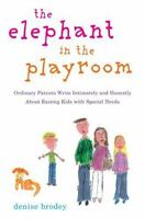 The Elephant in the Playroom : Ordinary Parents Write Intimately and Honestly...