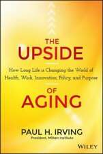 The Upside of Aging: How Long Life Is Changing the World of Health, Work,: New