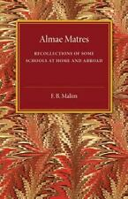Almae Matres : Recollections of Some Schools at Home and Abroad by F. B....