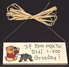 Wood Sign Fun Saying Teddybear calling If Mom says, No Dail 1-800 Grandma