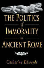 The Politics of Immorality in Ancient Rome, Edwards, Catharine, Very Good condit