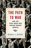 NEW - The Path to War: How the First World War Created Modern America