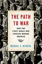 The Path to War : How the First World War Created Modern America by Michael...