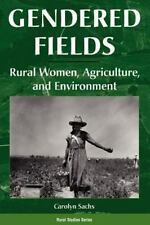 Gendered Fields : Rural Women, Agriculture, and Environment by Carolyn E....