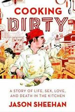 Cooking Dirty: A Story of Life, Sex, Love and Death in the Kitchen, Jason Sheeha