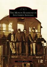 The Monon Railroad in Southern Indiana (Images of Rail) by Longest, David E.